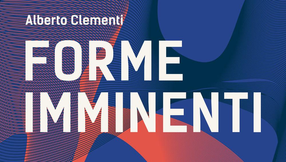 Presentazione del libro Forme imminenti di Alberto Clementi