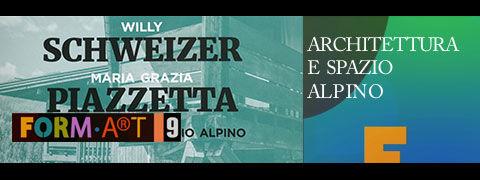 FORM-A®T |  Architettura e spazio alpino, Willy Schweizer e Maria Grazia Piazzetta